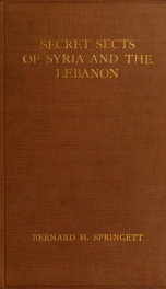 Secret sects of Syria and the Lebanon; a consideration of their origin, creeds and religious ceremonies, and their connection with and influence upon modern freemasonry_cover