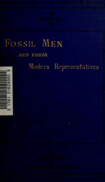 Fossil men and their modern representatives : an attempt to illustrate the character and condition of pre-historic men in Europe, by those of the American races_cover