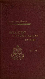 Historical and other papers and documents illustrating the educational system of Ontario, 1792-1871, forming an appendix to the annual report of the Minister of Education 25_cover