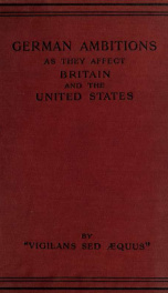 German ambitions as they affect Britain and the United States of America, reprinted; with additions and notes, from the Spectator_cover
