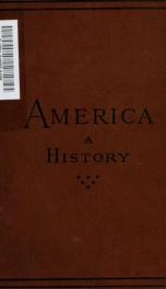 America. A history. I. The United States. II. Dominion of Canada. III. South America, [etc.]_cover