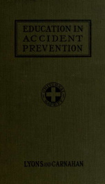Education in accident prevention; a treatise showing how accident prevention may be made a part of regular school instruction without the addition of another subject to the curriculum; prepared at the request and with the approval of the National safety c_cover