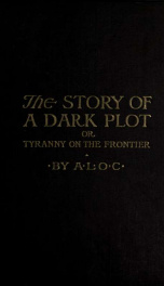 The story of a dark plot : or, Tyranny on the frontier_cover