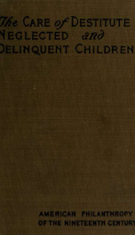 The care of destitute, neglected, and delinquent children_cover