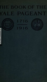 The Book of the Yale Pageant, 21 October 1916, in commemoration of the two hundredth anniversary of the removal of Yale College to New Haven_cover