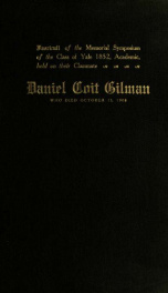 Fasciculi of the memorial symposium of the Class of Yale 1852, Academic, held on their classmate, Daniel Coit Gilman, who died October 13, 1908_cover