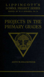 Projects in the primary grades : a plan of work for the primary grades and the kindergarten_cover