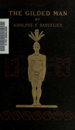 The gilded man (El Dorado) and other pictures of the Spanish occupancy of America_cover