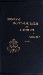 Historical and other papers and documents illustrative of the educational system of Ontario, 1792-[1876], forming an appendix to the Annual Report of the Minister of Education 6_cover
