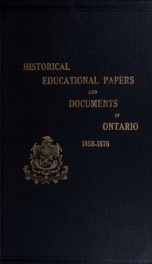 Historical and other papers and documents illustrative of the educational system of Ontario, 1792-[1876], forming an appendix to the Annual Report of the Minister of Education 4_cover