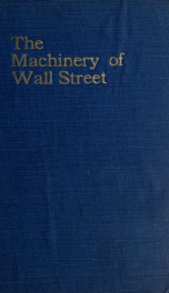 The machinery of Wall Street, why it exists, how it works and what it accomplishes_cover