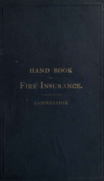 Fire insurance, a hand book for insurance agents; with articles on the duties of agents and sub-agents, and a digest of the fire insurance cases of the Maritime Provinces of Canada_cover