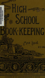 The high school book-keeping, containing illustrations of the latest and best methods of keeping accounts by single and double entry; business forms, correspondence, and numerous class exercises; also precis-writing and indexing_cover