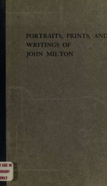 The portraits, prints and writings of John Milton. With an appendix and index by C. Sayle_cover
