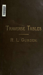 Traverse tables, computed to 4 places decimals for every ' of angle up to 100 of distance, for the use of surveyors and engineers_cover