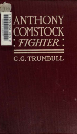 Anthony Comstock, fighter : some impressions of a lifetime of adventure in conflict with the powers of evil_cover
