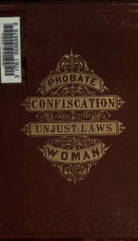 Unjust laws which govern woman. Probate confiscation. By Mrs. J.W. Stow_cover