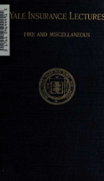 Yale insurance lectures : being the lectures ... delivered in the insurance course at Yale University, year 1903-4 2_cover