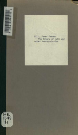 The future of rail and water transportation; letter of James J. Hill, read at The-Lakes-to-the-Gulf deep waterway association convention, Chicago, Illinois, October 7th-9th, 1908_cover