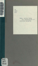 The depreciation of railroad property; condensed extracts from a work in preparation entitled The problem of railway rate regulation, its nature and solution_cover