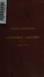 Chemical examination of alcoholic liquors. A manual of the constituents of the distilled spirits and fermented liquors of commerce, and their qualitative and quantitative determination_cover