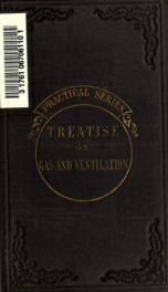 A practical treatise on gas and ventilation, with special realtion to illuminating, heat, and cooking by gas, including scientific helps to engineer-students and others_cover