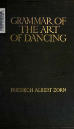 Grammar of the art of dancing, theoretical and practical; lessons in the arts of dancing and dance writing (choreography) Translated from the German. Edited by Alfonso Josephs Sheafe_cover