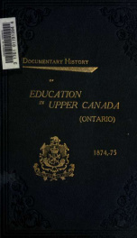 Documentary history of education in Upper Canada, from the passing of the Constitutional Act of 1791 to the close of the Rev. Dr. Ryerson's administration of the Education Department in 1876 26_cover