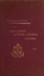Documentary history of education in Upper Canada, from the passing of the Constitutional Act of 1791 to the close of the Rev. Dr. Ryerson's administration of the Education Department in 1876 24_cover