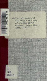 Historical sketch of the origin and work of the Hay River Mission, Great Slave Lake, N.W.T_cover