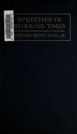 Speeches in stirring times and letters to a son. Edited, with introductory sketch and notes by Richard H. Dana (3d)_cover