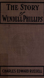 The story of Wendell Phillips, soldier of the common good_cover