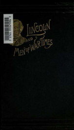 Abraham Lincoln and men of war-times : some personal recollections of war and politics during the Lincoln administration_cover