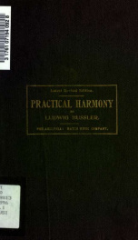 Practical harmony : a systematic course in fifty-four lessons with numerous explanatory examples, models, exercises, and quotations from the master-works interspersed throughout the text, for use in colleges, private teaching, and for self-instruction_cover