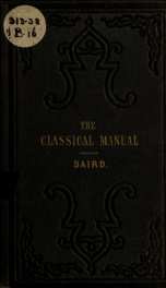 The classical manual : an epitome of ancient geography Greek and Roman mythology, antiquities, and chronology_cover