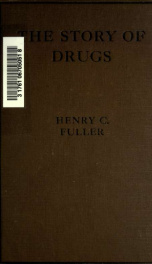 The story of drugs, a popular exposition of their origin, preparation and commercial importance_cover