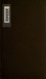 A compilation of the messages and papers of the presidents, 1789-1897 10_cover