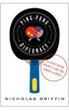 News cover Ping Pong Diplomacy: Ivor Montagu and the Astonishing Story Behind the Game That Changed the World by Nicholas Griffin