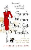 News cover French Women Don't Get Facelifts: Aging with Attitude: Ageing with Attitude by Mireille Guiliano