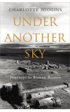 News cover Under Another Sky  by Charlotte Higgins